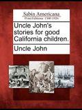 Uncle John's Stories for Good California Children.