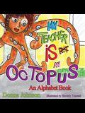 My Teacher is Not an Octopus: An Alphabet Book