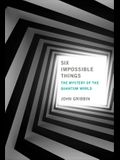 Six Impossible Things: The Mystery of the Quantum World