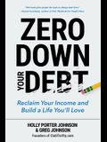 Zero Down Your Debt: Reclaim Your Income and Build a Life You'll Love (Budget Workbook, Debt Free, Save Money, Reduce Financial Stress)