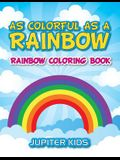 As Colorful As A Rainbow: Rainbow Coloring Book