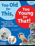 Too Old for This, Too Young for That!: Your Survival Guide for the Middle School Years
