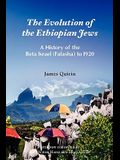 The Evolution of the Ethiopian Jews: A History of the Beta Israel (Falasha) to I920