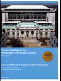 The Architecture of the Washington Convention Center, Washington, D.C.: Civic Architecture in Support of Urban Aspirations