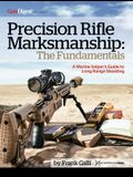 Precision Rifle Marksmanship: The Fundamentals - A Marine Sniper's Guide to Long Range Shooting: A Marine Sniper's Guide to Long Range Shooting