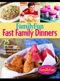 Family Fun Fast Family Dinners: 100 Wholesome Kid-Friendly Recipes Your Family Will Love