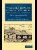 Yorkshire Royalist Composition Papers: Or the Proceedings of the Committee for Compounding with Deliquents During the Commonwealth