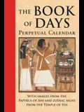 The Book of Days: Perpetual Calendar: Featuring Full-Color Images from the Papyrus of Ani and Zodiac Signs from the Temple of Isis at De