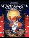 Astrotheology & Shamanism: Christianity's Pagan Roots. (Black & White Edition)