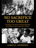 No Sacrifice Too Great: The History of African American Education from Slavery to Twenty#firstcentury