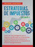 Estrategias de Impuestos: Cómo Ser Más Inteligente Que El Sistema Y La IRS Cómo Un Inversionista En Bienes Raíces Al Incrementar Tu Ingreso Y Re