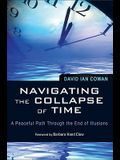 Navigating the Collapse of Time: A Peaceful Path Through the End of Illusions