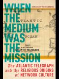 When the Medium Was the Mission: The Atlantic Telegraph and the Religious Origins of Network Culture