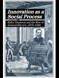 Innovation as a Social Process: Elihu Thomson and the Rise of General Electric