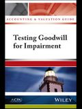 Accounting and Valuation Guide: Testing Goodwill for Impairment