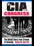 The CIA and Congress: The Untold Story from Truman to Kennedy
