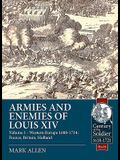 Armies and Enemies of Louis XIV. Volume 1: Western Europe 1688-1714: France, Britain, Holland