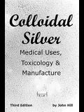 Colloidal Silver Medical Uses, Toxicology & Manufacture