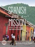 Spanish with a Mission: For Ministry, Witnessing, and Mission Trips Learn Spanish for Spreading the Gospel