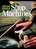 Care and Repair of Shop Machines: A Complete Guide to Setup, Troubleshooting, and Ma
