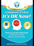 It Happened, It's Over, It's OK Now - PREMIUM EDITION: How to Let Go of the Past and Heal Your Mind, Memory and Emotions