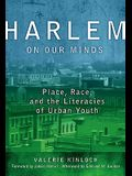 Harlem on Our Minds: Place, Race, and the Literacies of Urban Youth