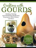 Crafting with Gourds: Building, Painting, and Embellishing Birdhouses, Flowerpots, Wind Chimes, and More