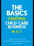 The Basics of Starting a Child-Care Business: The Business of Child Care