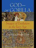 God--Or Gorilla: Images of Evolution in the Jazz Age