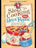 Slow Cooking All Year 'round: More Than 225 of Our Favorite Recipes for the Slow Cooker, Plus Time-Saving Tricks & Tips for Everyone's Favorite Kitc