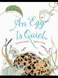 An Egg Is Quiet: (Nature Books for Kids, Children's Books Ages 3-5, Award Winning Children's Books)