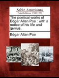 The Poetical Works of Edgar Allan Poe: With a Notice of His Life and Genius.