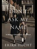 Don't Ask My Name: A Hidden Child's Tale of Survival