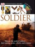 DK Eyewitness Books: Soldier: Discover the World of Soldiers Their Training, Tactics, Vehicles, and Weapons [With CDROM]