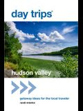 Day Trips(r) Hudson Valley: Getaway Ideas for the Local Traveler