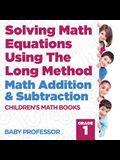 Solving Math Equations Using The Long Method - Math Addition & Subtraction Grade 1 - Children's Math Books