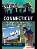 Secret Connecticut: A Guide to the Weird, Wonderful, and Obscure