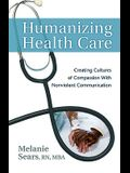 Humanizing Health Care: Creating Cultures of Compassion with Nonviolent Communication