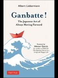 Ganbatte!: The Japanese Art of Always Moving Forward