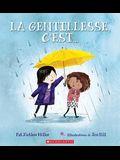 La Gentillesse c'Est... = Be Kind