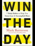 Win the Day: 7 Daily Habits to Help You Stress Less & Accomplish More