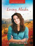 Loving Alaska: Large Print