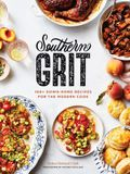 Southern Grit: 100+ Down-Home Recipes for the Modern Cook