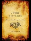 World Not to Come: A History of Latino Writing and Print Culture