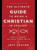 The Ultimate Guide to Being a Christian in College: Don't Forget to Pack Your Faith