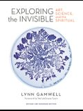 Exploring the Invisible: Art, Science, and the Spiritual - Revised and Expanded Edition