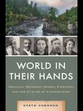 World in Their Hands: Original Thinkers, Doers, Fighters, and the Future of Conservation