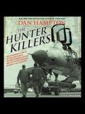 The Hunter Killers Lib/E: The Extraordinary Story of the First Wild Weasels, the Band of Maverick Aviators Who Flew the Most Dangerous Missions