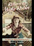 Return to Wake Robin: One Cabin in the Heyday of Northwoods Resorts