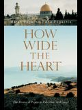 How Wide the Heart: The Roots of Peace in Palestine and Israel